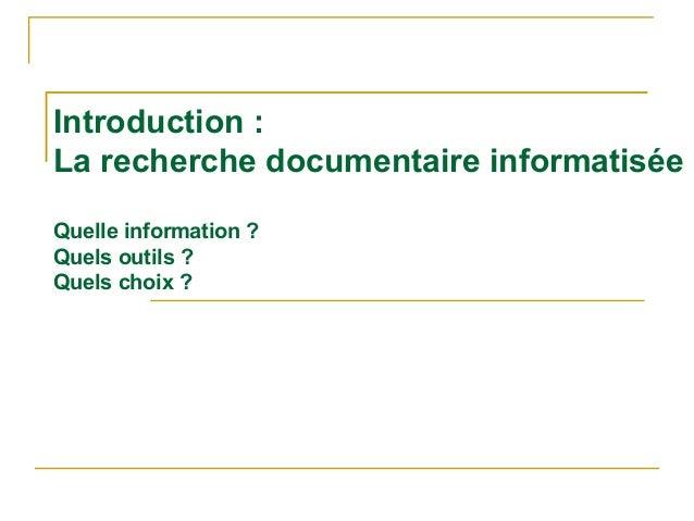 Introduction : La recherche documentaire informatisée Quelle information ? Quels outils ? Quels choix ?