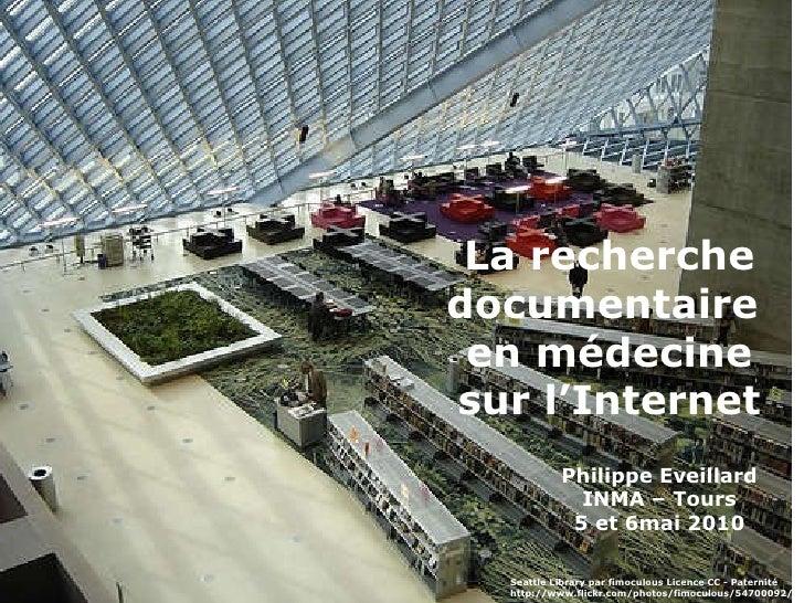 La recherche documentaire  en médecine sur l'Internet Philippe Eveillard INMA – Tours 5 et 6mai 2010 Seattle Library par f...