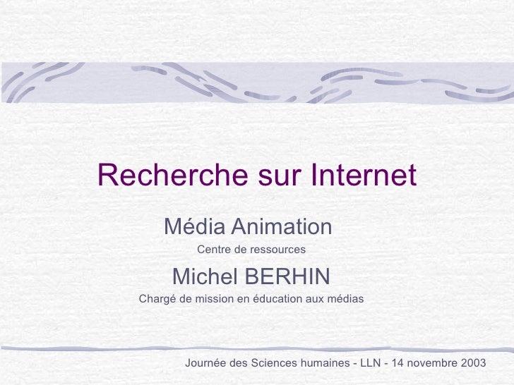 Recherche sur Internet Média Animation  Centre de ressources Michel BERHIN Chargé de mission en éducation aux médias Journ...