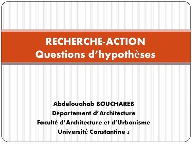 Abdelouahab BOUCHAREB Département d'Architecture Faculté d'Architecture et d'Urbanisme Université Constantine 3 RECHERCHE-...