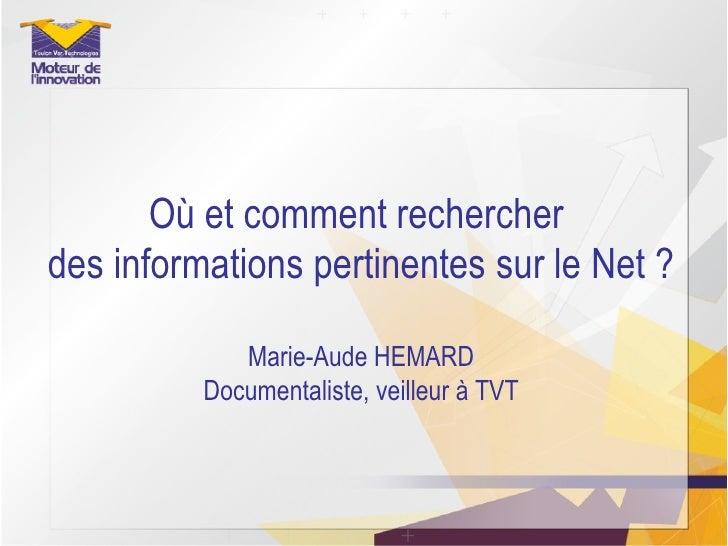 Où et comment rechercher  des informations pertinentes sur le Net ? Marie-Aude HEMARD Documentaliste, veilleur à TVT