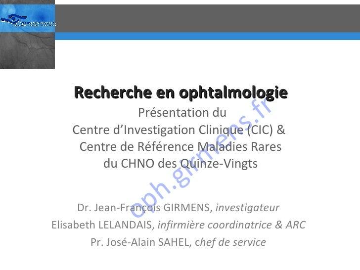 Recherche en ophtalmologie   Présentation du Centre d'Investigation Clinique (CIC) &  Centre de Référence Maladies Rares d...