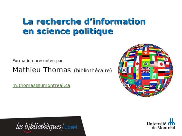 La recherche d'information    en science politiqueFormation présentée parMathieu Thomas            (bibliothécaire)m.thoma...