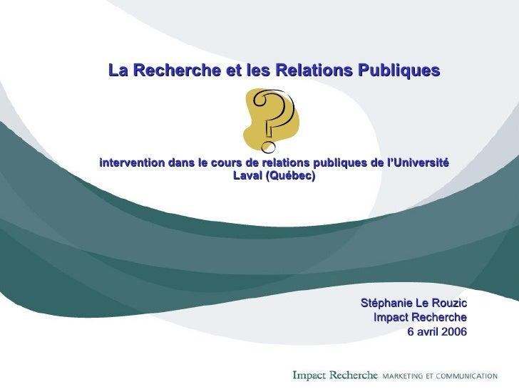 La Recherche et les Relations Publiques intervention dans le cours de relations publiques de l'Université Laval (Québec) S...