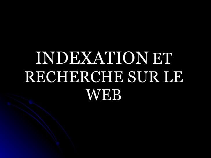 INDEXATION   ET RECHERCHE SUR LE WEB