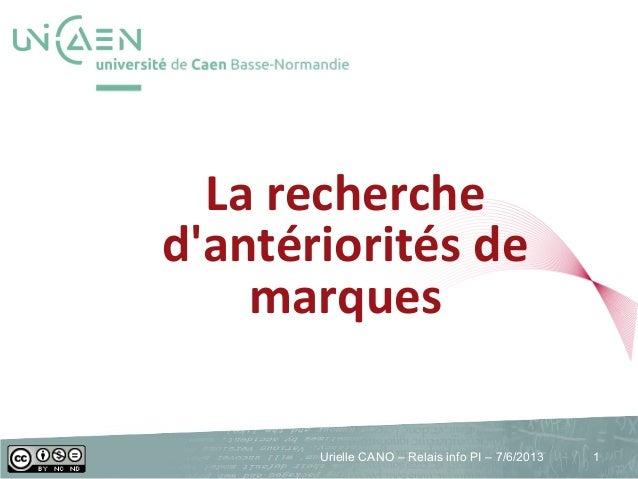 service commun de la documentation  La recherche d'antériorités de marques Urielle CANO – Relais info PI – 7/6/2013  1