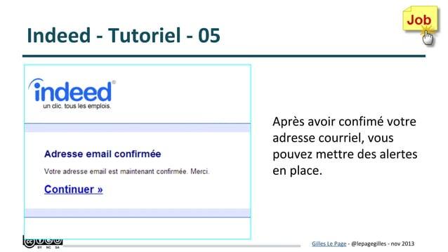 Indeed - Tutoriel - 05  Après avoir confimé votre adresse courriel, vous pouvez mettre des alertes en place.  Gilles Le Pa...