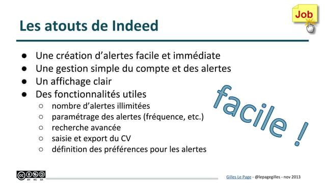 Les atouts de Indeed ● ● ● ●  Une création d'alertes facile et immédiate Une gestion simple du compte et des alertes Un af...