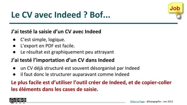 Le CV avec Indeed ? Bof... J'ai testé la saisie d'un CV avec Indeed ● C'est simple, logique. ● L'export en PDF est facile....