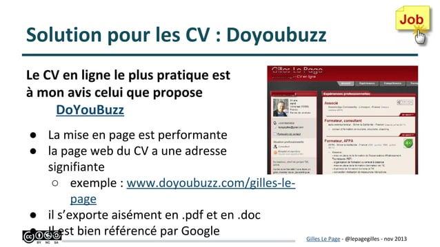 Solution pour les CV : Doyoubuzz Le CV en ligne le plus pratique est à mon avis celui que propose DoYouBuzz ● La mise en p...