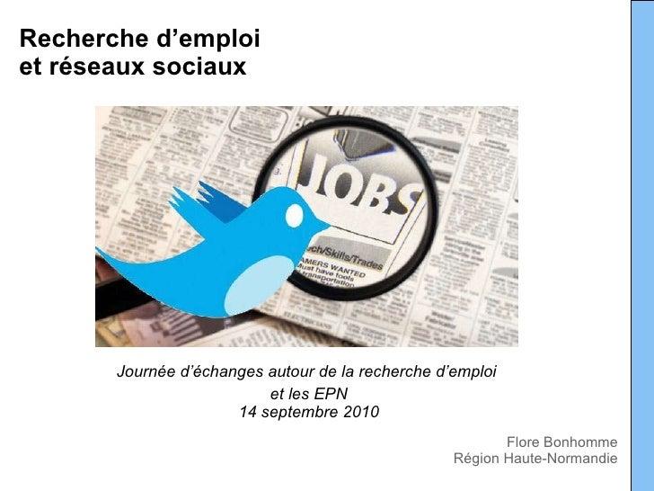 Recherche d'emploi  et réseaux sociaux Journée d'échanges autour de la recherche d'emploi  et les EPN 14 septembre 2010 Fl...