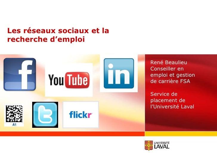Les réseaux sociaux et la recherche d'emploi  René Beaulieu Conseiller en emploi et gestion de carrière FSA Service de pla...