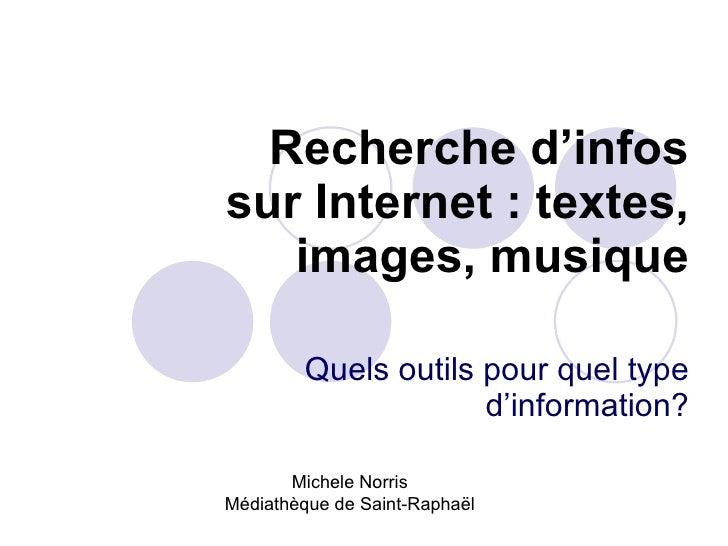 Recherche d'infos sur Internet : textes, images, musique Quels outils pour quel type d'information? Michele Norris Médiath...