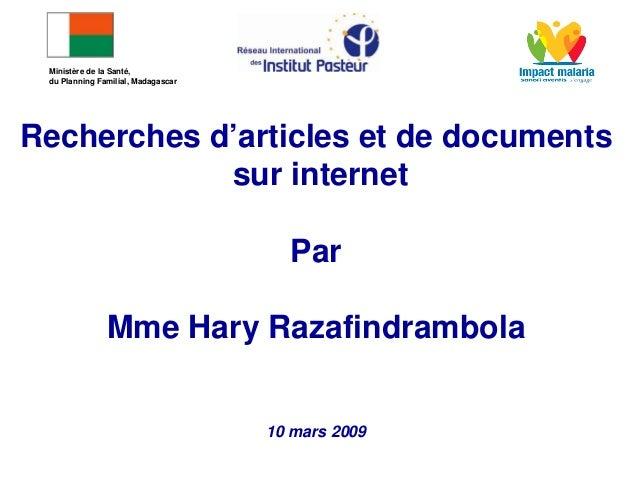 Recherches d'articles et de documentssur internetParMme Hary Razafindrambola10 mars 2009Ministère de la Santé,du Planning ...