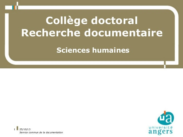 Collège doctoral Recherche documentaire Sciences humaines  1  25/10/13 Service commun de la documentation