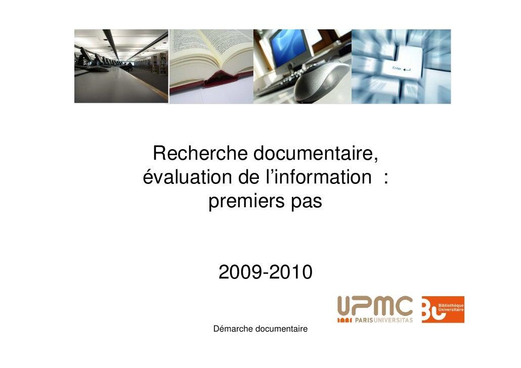 Recherche documentaire, évaluation de l'information :        premiers pas            2009-2010          Démarche documenta...
