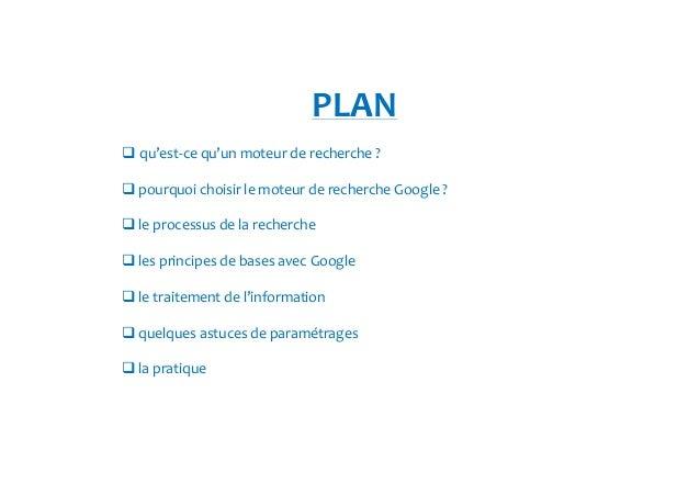 PLAN   qu'est-ce qu'un moteur de recherche ?  pourquoi choisir le moteur de recherche Google ?  le processus de la recherc...