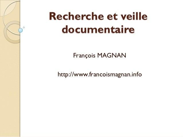 Recherche et veille  documentaire      François MAGNAN http://www.francoismagnan.info