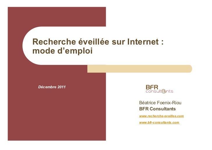 Recherche éveillée sur Internet :mode d'emploi Décembre 2011                          Béatrice Foenix-Riou                ...