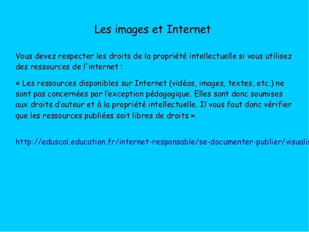 Les images et Internet Vous devez respecter les droits de la propriété intellectuelle si vous utilisez des ressources de l...