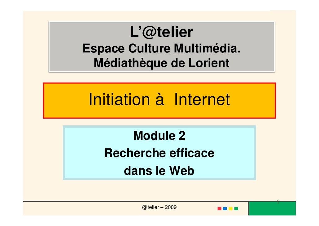 Module 2<br />Recherche efficace <br />dans le Web<br />L'@telier<br />Espace Culture Multimédia. <br />Médiathèque de Lor...