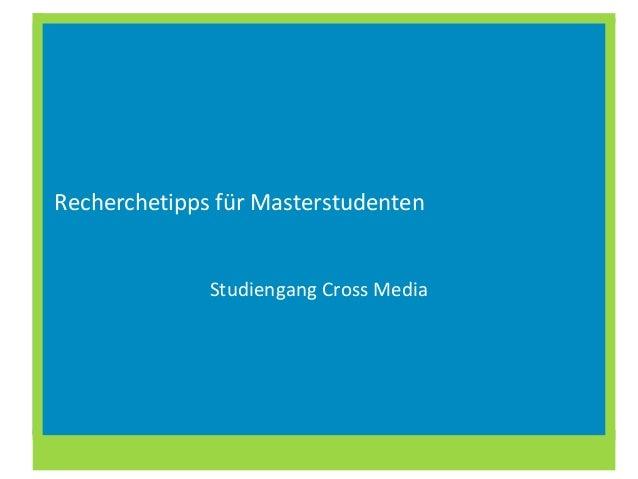 Recherchetipps für Masterstudenten Studiengang Cross Media