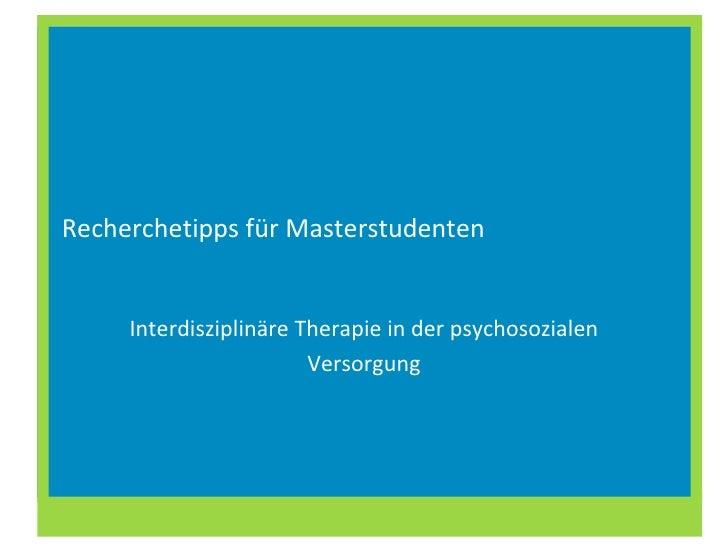 Recherchetipps für Masterstudenten  Interdisziplinäre Therapie in der psychosozialen Versorgung