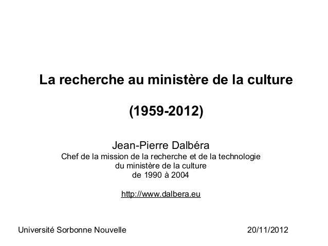 La recherche au ministère de la culture                               (1959-2012)                         Jean-Pierre Dalb...