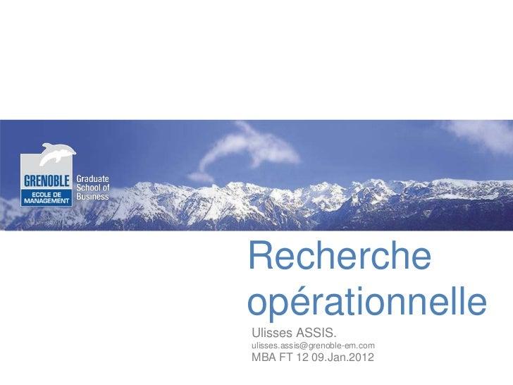 RechercheopérationnelleUlisses ASSIS.ulisses.assis@grenoble-em.comMBA FT 12 09.Jan.2012