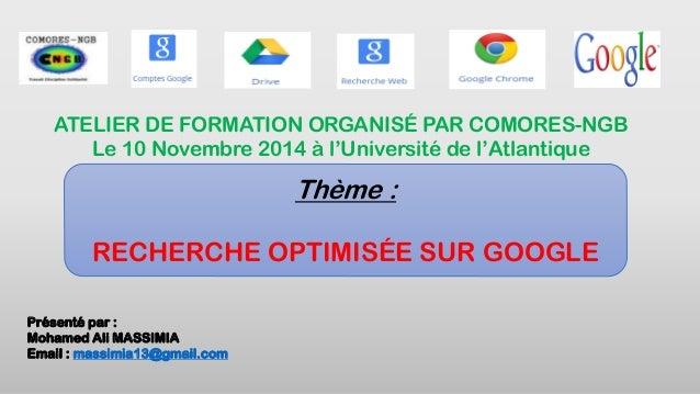 Présenté par : Mohamed Ali MASSIMIA Email : massimia13@gmail.com ATELIER DE FORMATION ORGANISÉ PAR COMORES-NGB Le 10 Novem...
