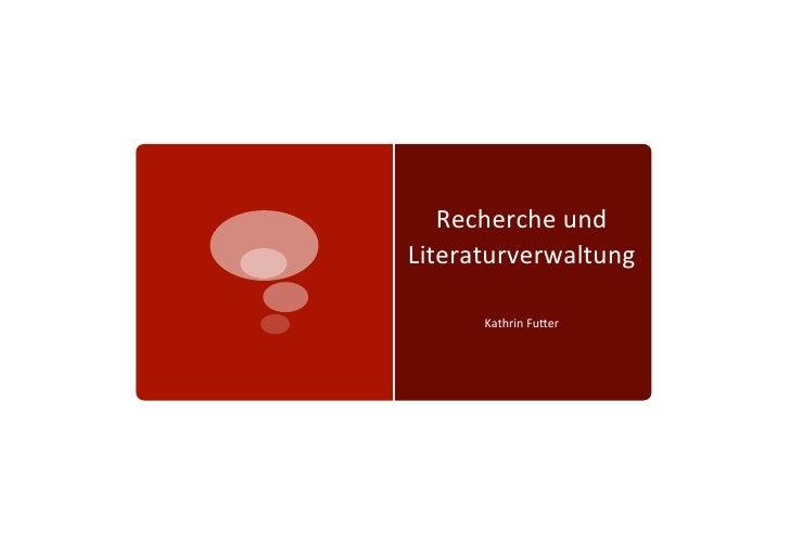 Recherche und Literaturverwaltung        Kathrin Fu4er