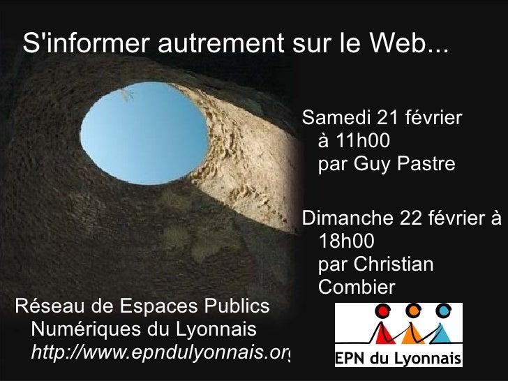 S'informer autrement sur le Web... Réseau de Espaces Publics Numériques du Lyonnais http://www.epndulyonnais.org Samedi 21...
