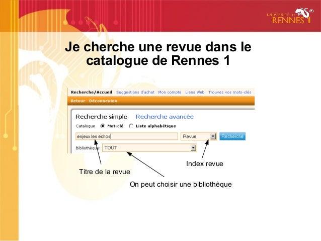 Je cherche une revue dans lecatalogue de Rennes 1Index revueTitre de la revueOn peut choisir une bibliothèque