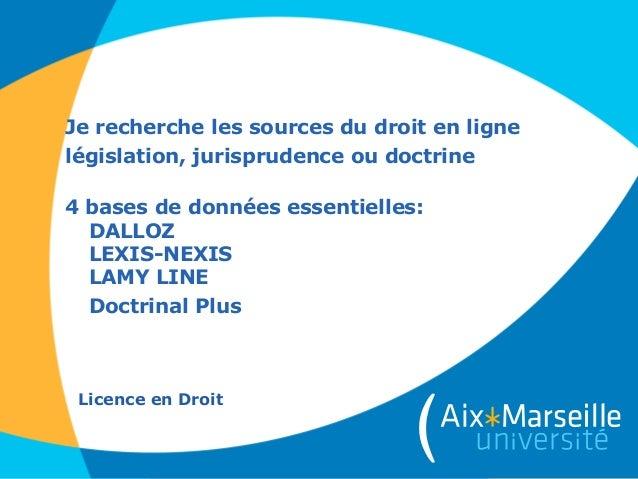 Je recherche les sources du droit en ligne législation, jurisprudence ou doctrine 4 bases de données essentielles: DALLOZ ...