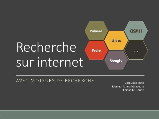 Recherche sur internet AVEC MOTEURS DE RECHERCHE Pedro Pubmed Lilacs CISMEF José Juan Inoto Masseur-kinésithérapeute Clini...