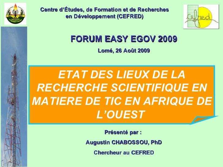 FORUM EASY EGOV 2009 Lomé, 26 Août 2009 ETAT DES LIEUX DE LA RECHERCHE SCIENTIFIQUE EN MATIERE DE TIC EN AFRIQUE DE L'OUES...