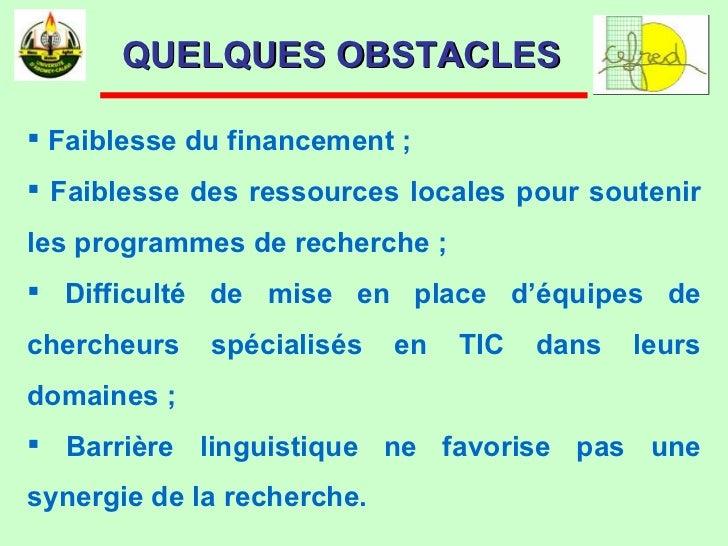 <ul><li>Faiblesse du financement ;  </li></ul><ul><li>Faiblesse des ressources locales pour soutenir les programmes de rec...