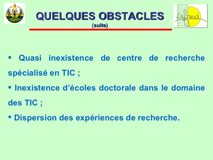 <ul><li>Quasi inexistence de centre de recherche spécialisé en TIC ; </li></ul><ul><li>Inexistence d'écoles doctorale dans...