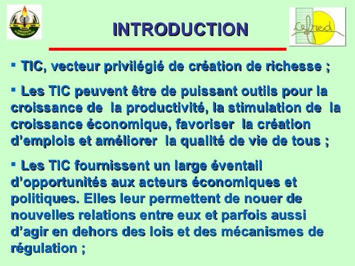 <ul><li>TIC, vecteur privilégié de création de richesse ;  </li></ul><ul><li>Les TIC peuvent être de puissant outils pour ...