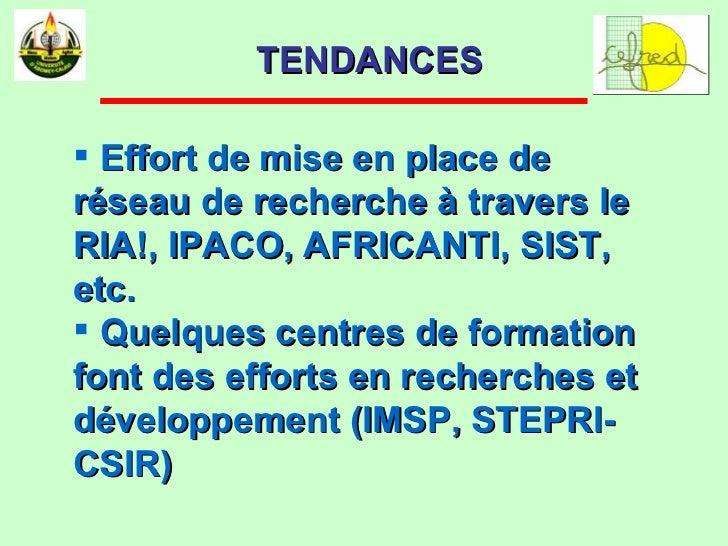 <ul><li>Effort de mise en place de réseau de recherche à travers le RIA!, IPACO, AFRICANTI, SIST, etc. </li></ul><ul><li>Q...