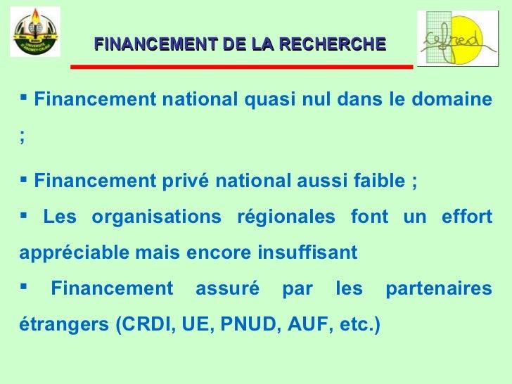 <ul><li>Financement national quasi nul dans le domaine ;  </li></ul><ul><li>Financement privé national aussi faible ; </li...