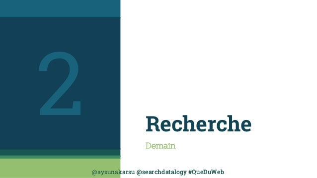 @aysunakarsu @searchdatalogy #QueDuWeb@aysunakarsu @searchdatalogy #QueDuWeb Recherche Demain 2