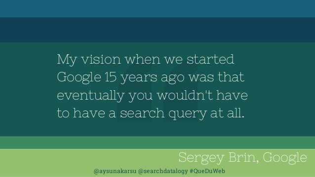 @aysunakarsu @searchdatalogy #QueDuWeb My vision when we started Google 15 years ago was that eventually you wouldn't have...