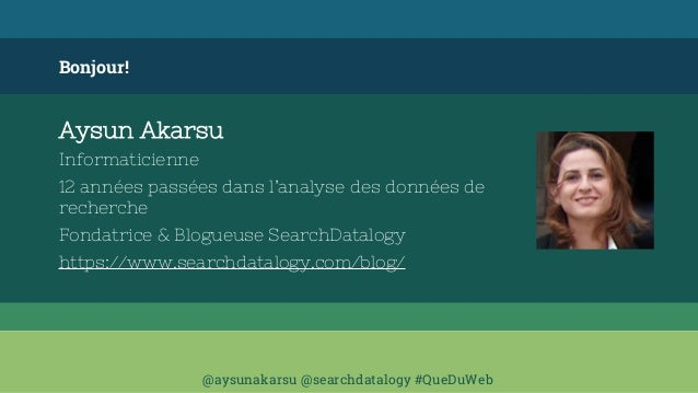 @aysunakarsu @searchdatalogy #QueDuWeb Bonjour! Aysun Akarsu Informaticienne 12 années passées dans l'analyse des données ...