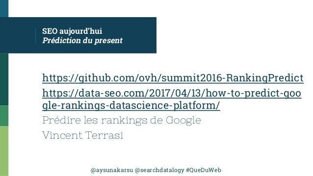 @aysunakarsu @searchdatalogy #QueDuWeb SEO aujourd'hui Prédiction du present https://github.com/ovh/summit2016-RankingPred...