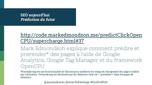 @aysunakarsu @searchdatalogy #QueDuWeb SEO aujourd'hui Prédiction du futur http://code.markedmondson.me/predictClickOpen C...