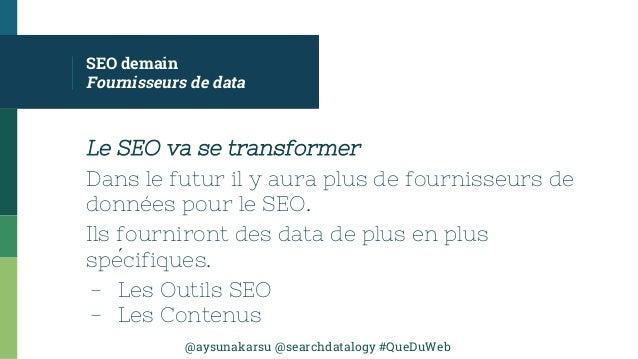 @aysunakarsu @searchdatalogy #QueDuWeb SEO demain Fournisseurs de data Le SEO va se transformer Dans le futur il y aura pl...