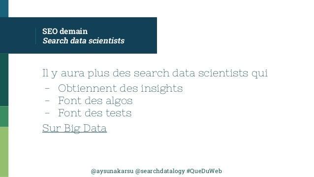 @aysunakarsu @searchdatalogy #QueDuWeb SEO demain Search data scientists Il y aura plus des search data scientists qui - O...