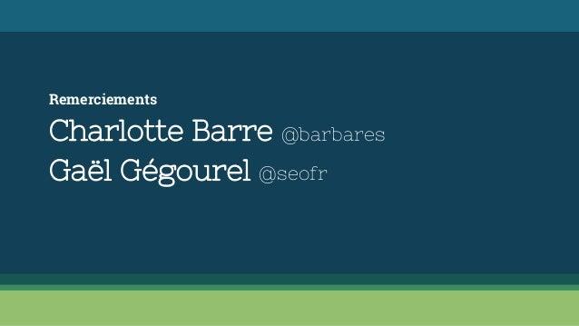 Remerciements Charlotte Barre @barbares Gaël Gégourel @seofr
