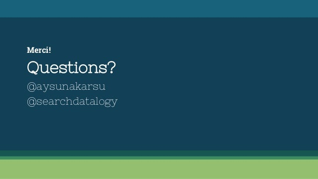 Merci! Questions? @aysunakarsu @searchdatalogy